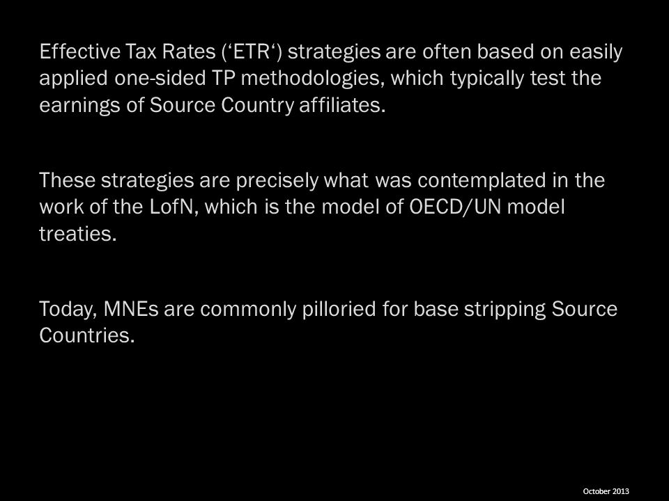 Effective Tax Rates ('ETR') strategies are often based on easily applied one-sided TP methodologies, which typically test the earnings of Source Country affiliates.