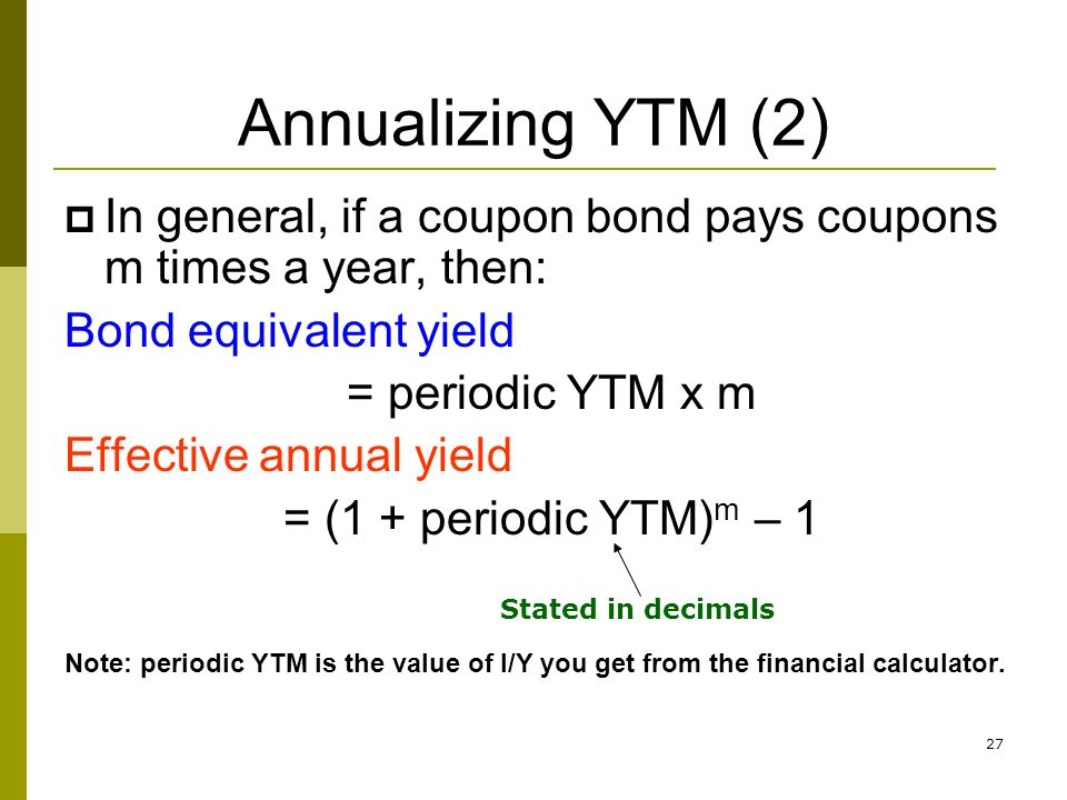 Annualizing YTM (2) In general, if a coupon bond pays coupons m times a year, then: Bond equivalent yield.