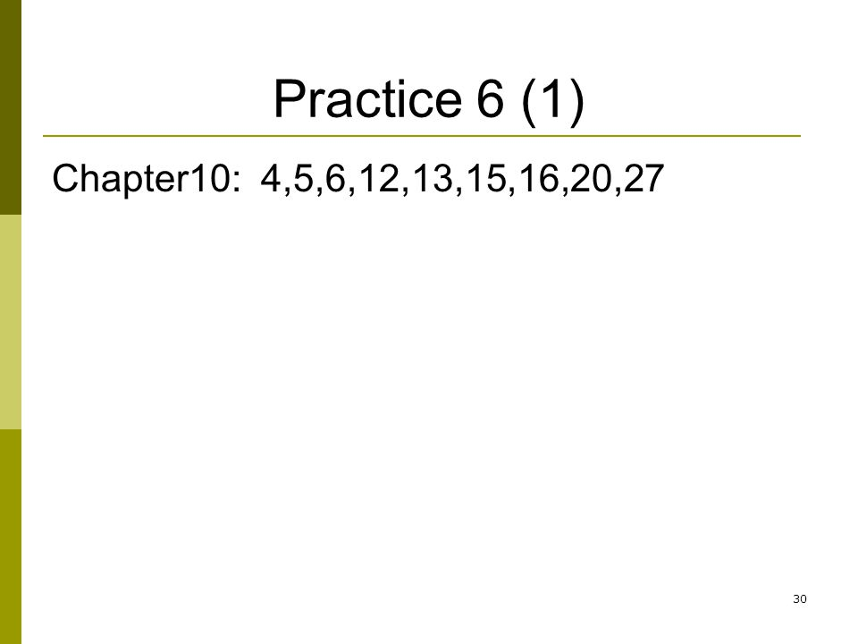 Practice 6 (1) Chapter10: 4,5,6,12,13,15,16,20,27