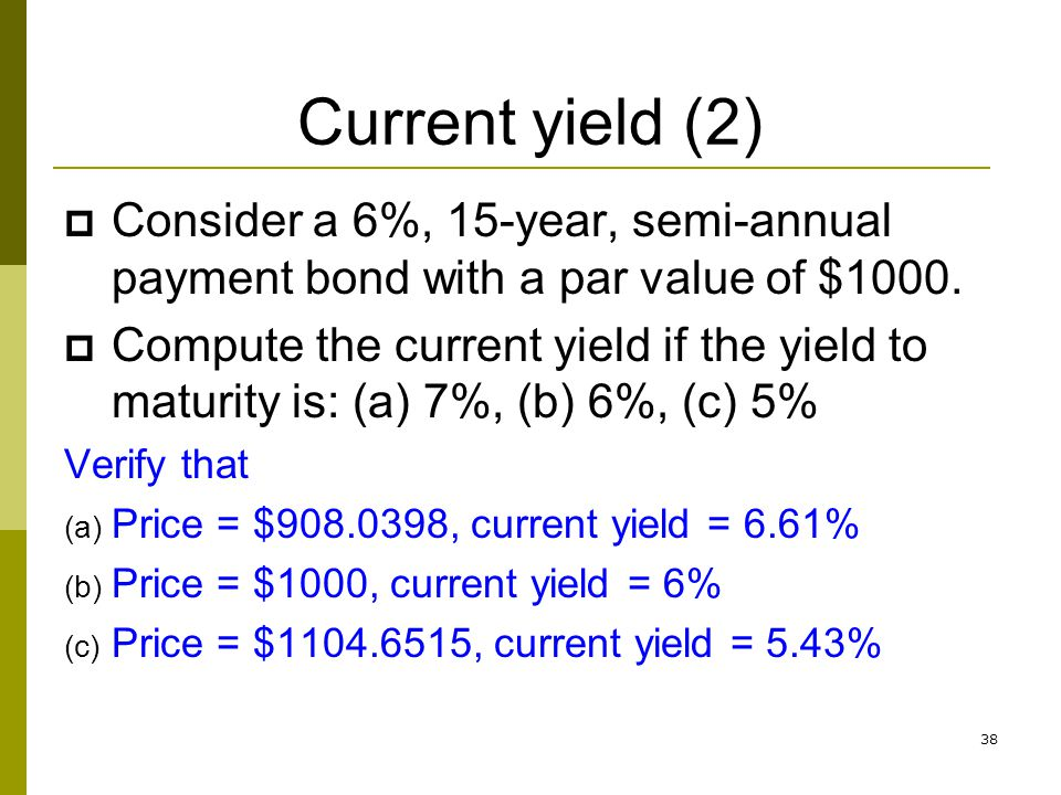 Current yield (2) Consider a 6%, 15-year, semi-annual payment bond with a par value of $1000.