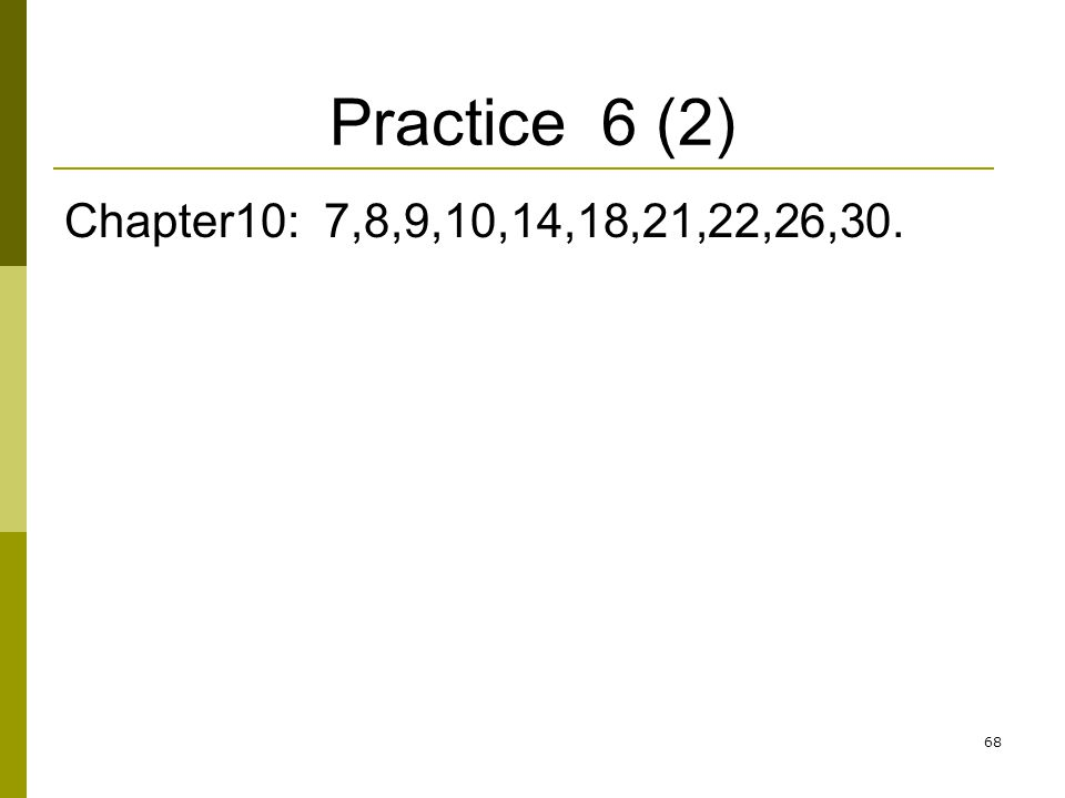 Practice 6 (2) Chapter10: 7,8,9,10,14,18,21,22,26,30.