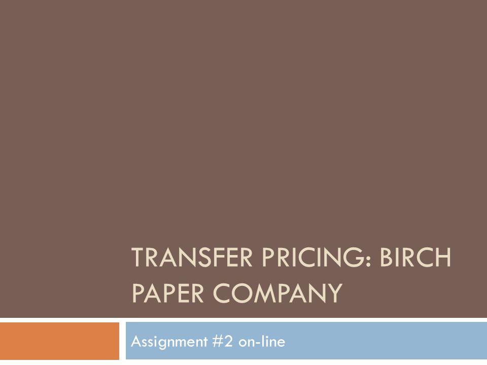 Transfer pricing: Birch paper Company