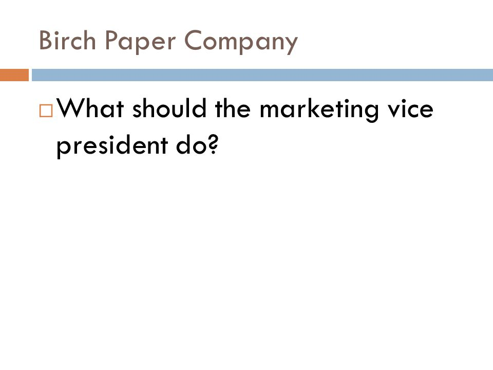 Birch Paper Company What should the marketing vice president do