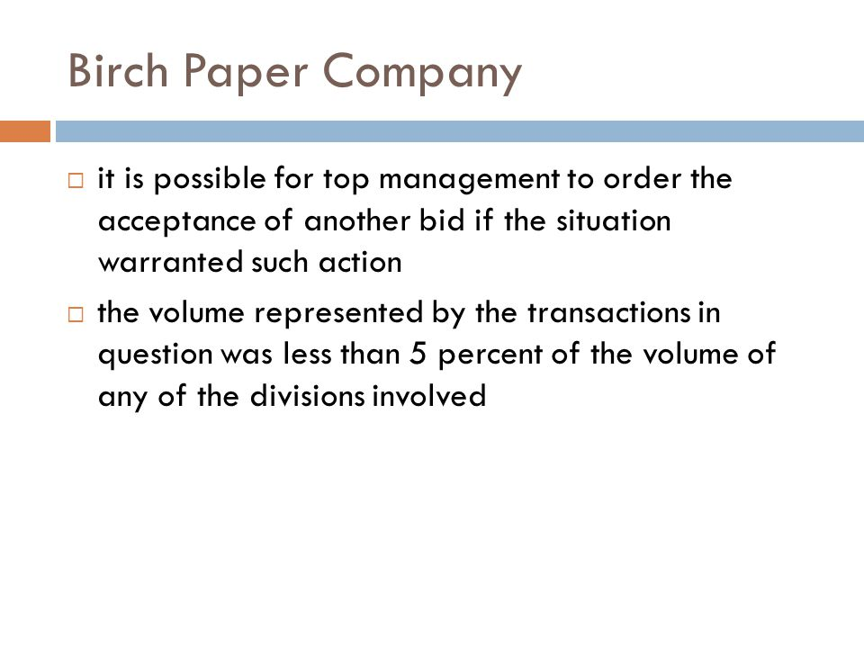 Birch Paper Company it is possible for top management to order the acceptance of another bid if the situation warranted such action.