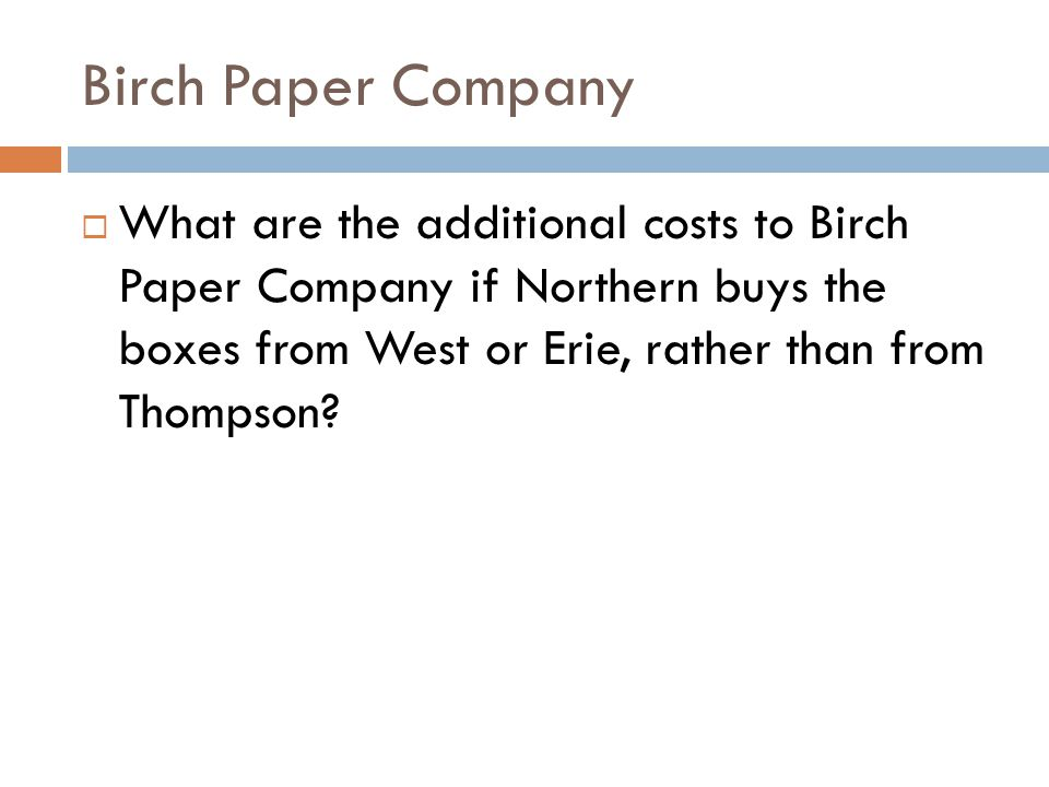 Birch Paper Company What are the additional costs to Birch Paper Company if Northern buys the boxes from West or Erie, rather than from Thompson