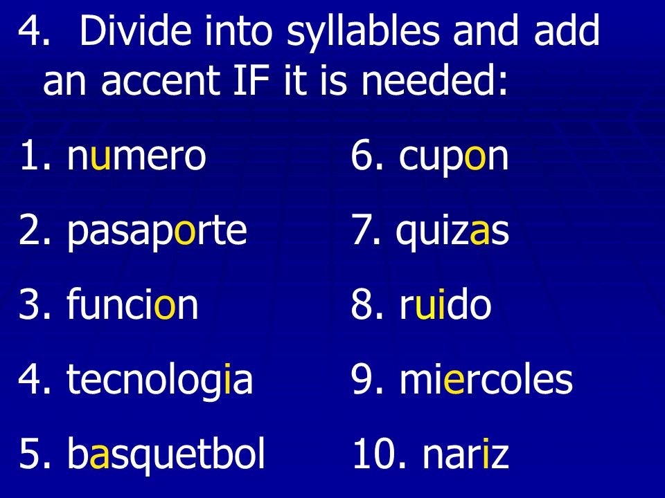 4. Divide into syllables and add an accent IF it is needed: