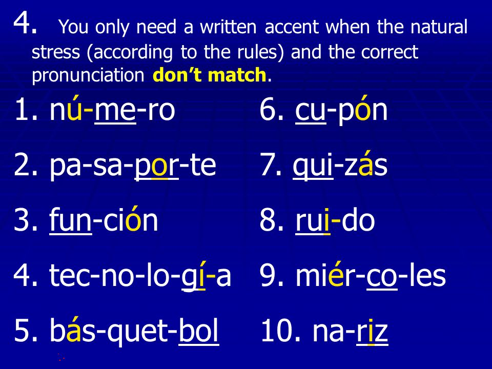 4. You only need a written accent when the natural stress (according to the rules) and the correct pronunciation don't match.