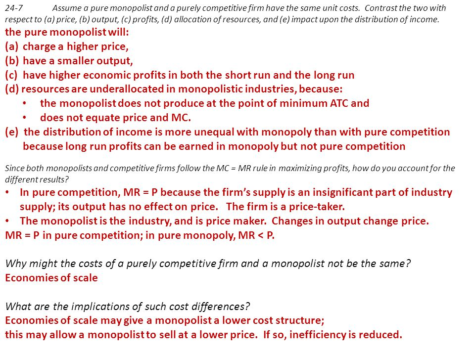 the pure monopolist will: charge a higher price,