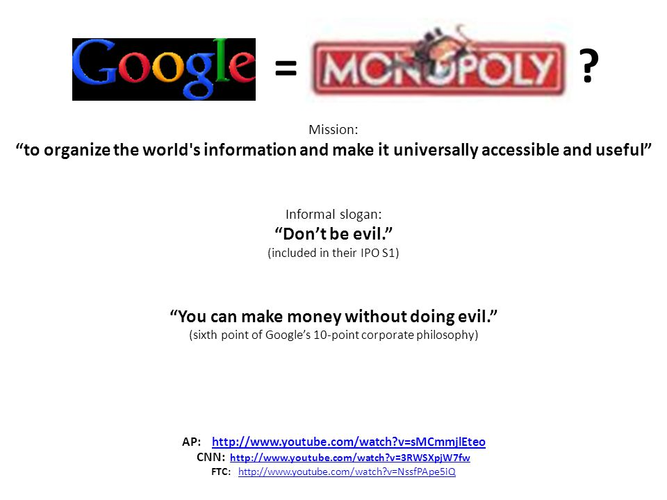 = Mission: to organize the world s information and make it universally accessible and useful Informal slogan: