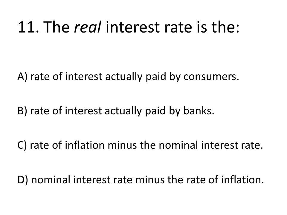 11. The real interest rate is the: