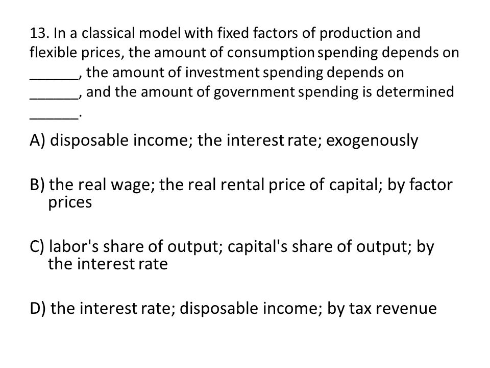 A) disposable income; the interest rate; exogenously