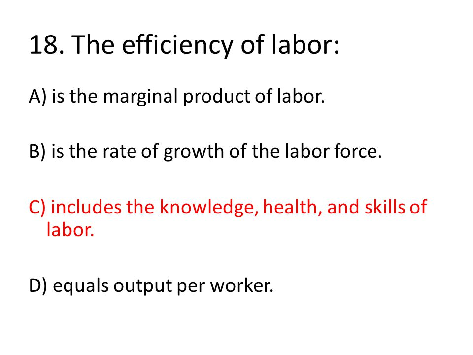 18. The efficiency of labor: