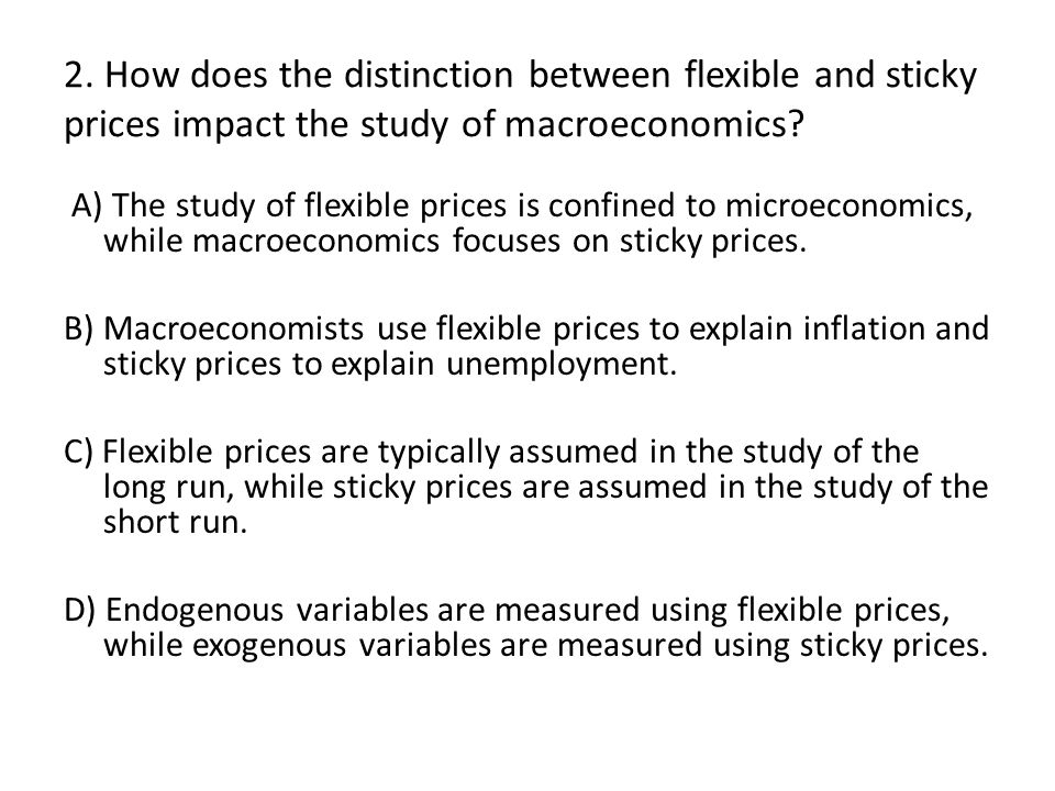 2. How does the distinction between flexible and sticky prices impact the study of macroeconomics