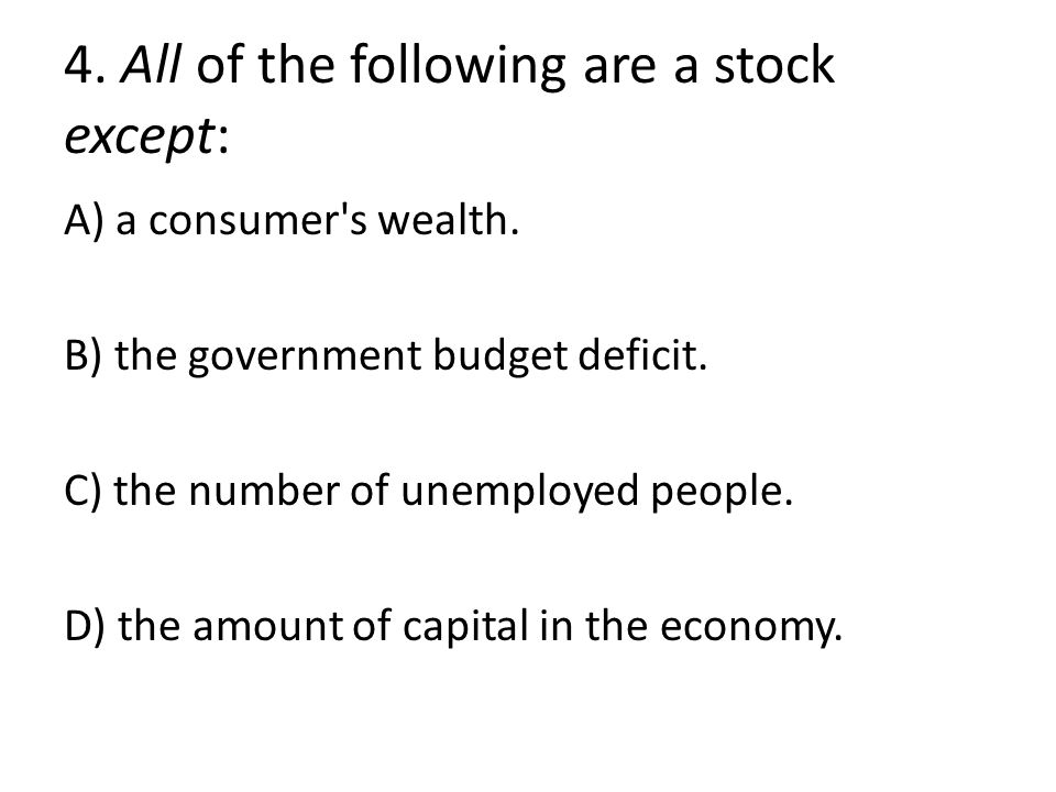 4. All of the following are a stock except: