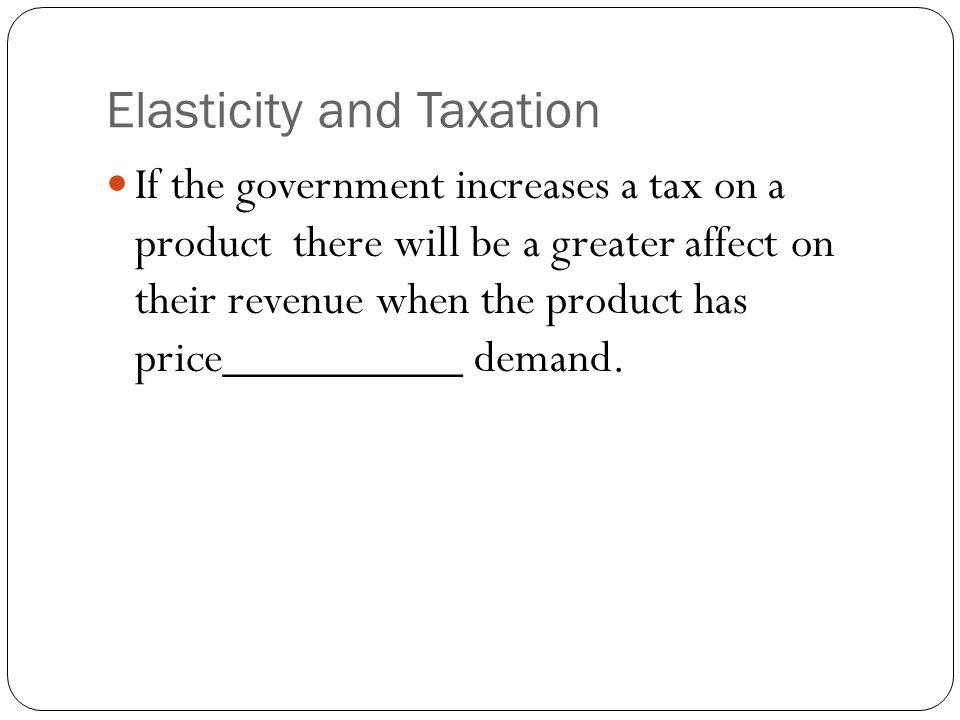 Elasticity and Taxation