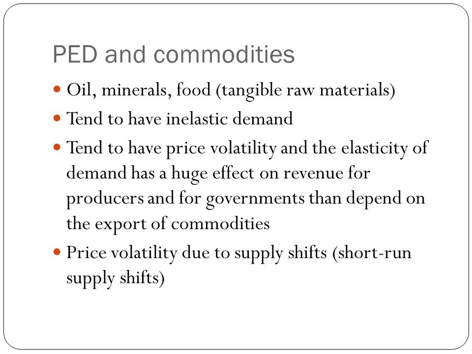 PED and commodities Oil, minerals, food (tangible raw materials)