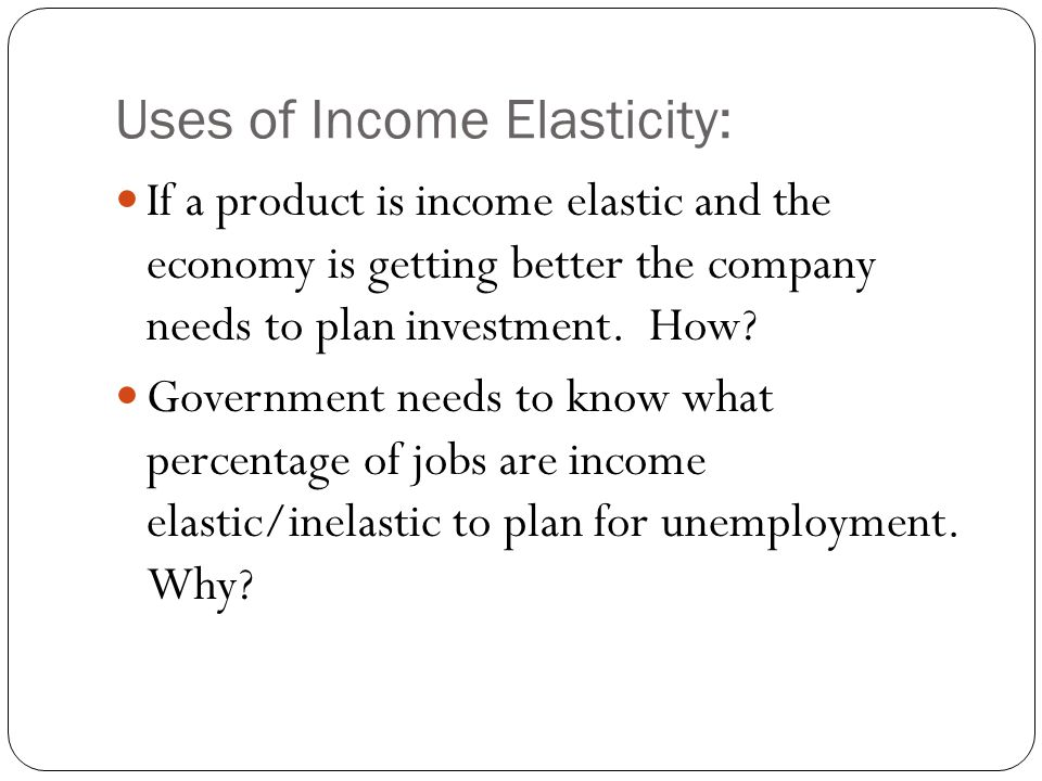 Uses of Income Elasticity: