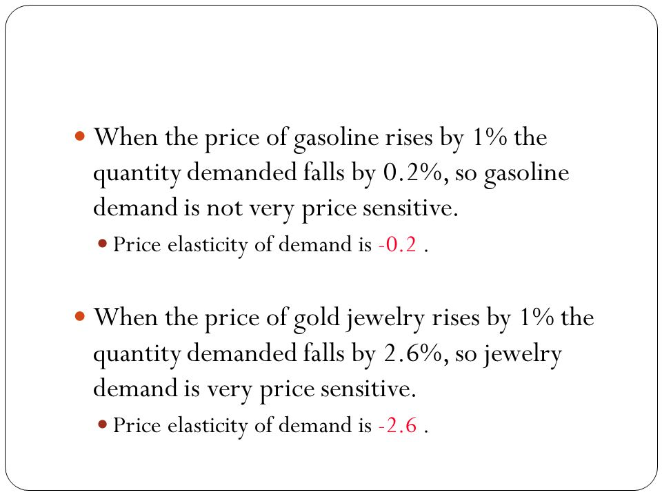 When the price of gasoline rises by 1% the quantity demanded falls by 0.2%, so gasoline demand is not very price sensitive.
