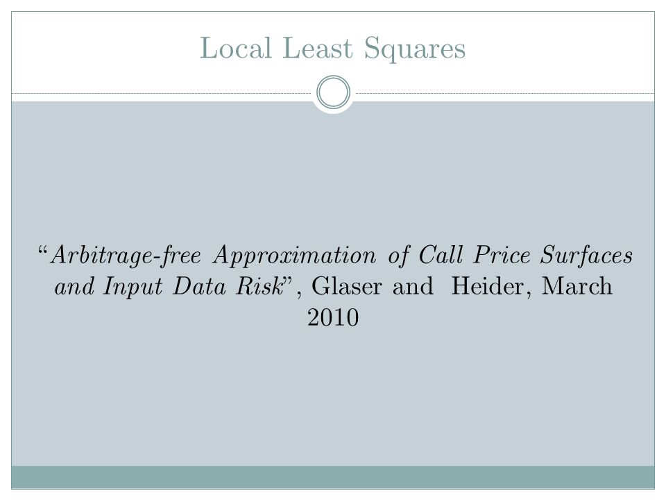 Local Least Squares Arbitrage-free Approximation of Call Price Surfaces and Input Data Risk , Glaser and Heider, March 2010.