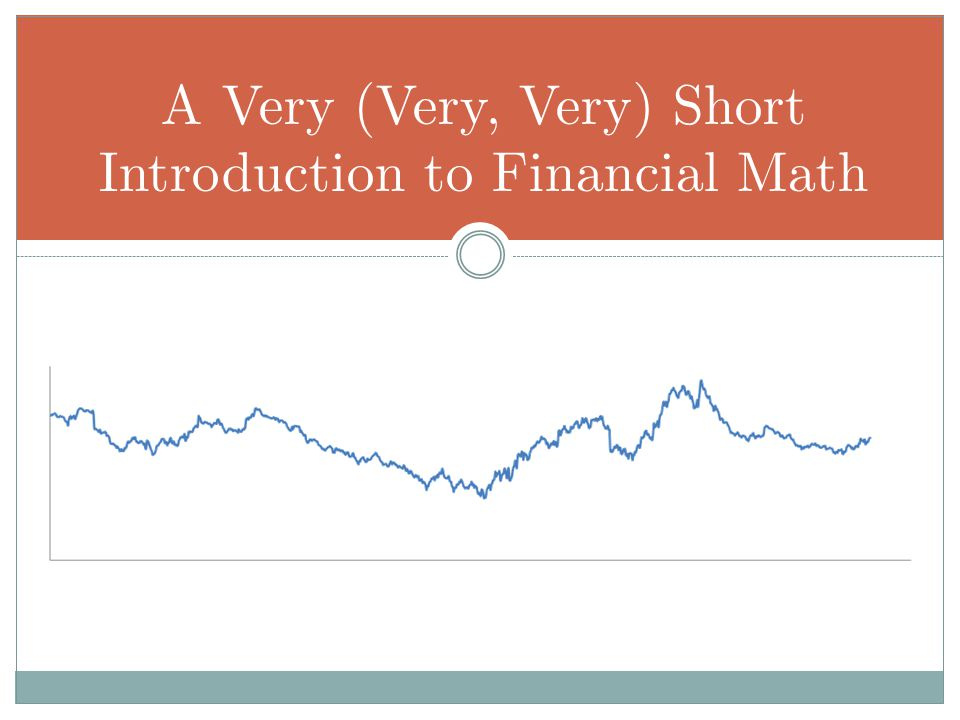 A Very (Very, Very) Short Introduction to Financial Math