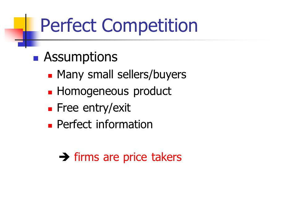 Perfect Competition Assumptions Many small sellers/buyers