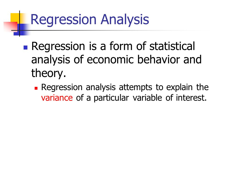 Regression Analysis Regression is a form of statistical analysis of economic behavior and theory.