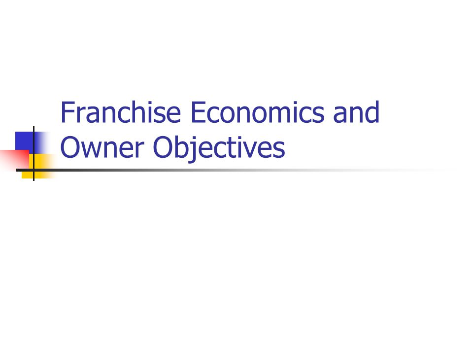Franchise Economics and Owner Objectives