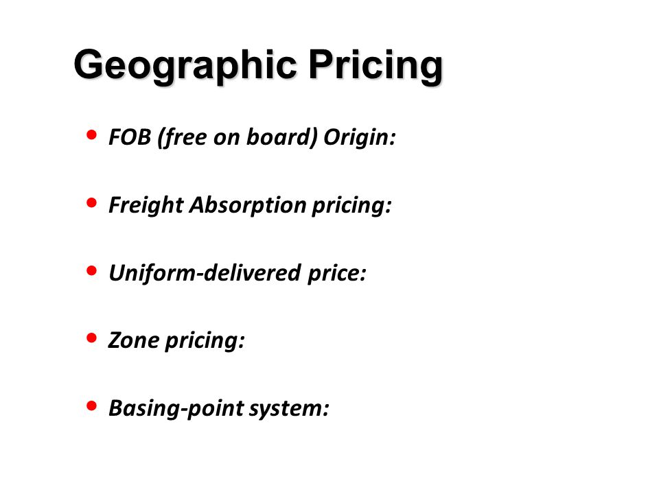 Geographic Pricing FOB (free on board) Origin: