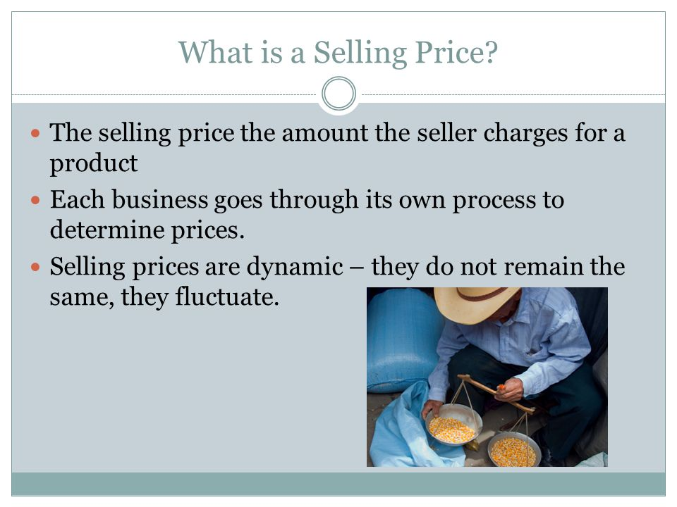 What is a Selling Price The selling price the amount the seller charges for a product.