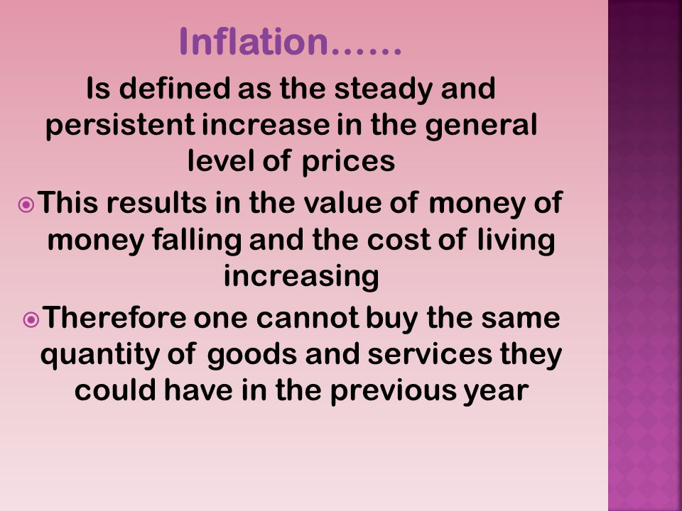 Inflation…… Is defined as the steady and persistent increase in the general level of prices.