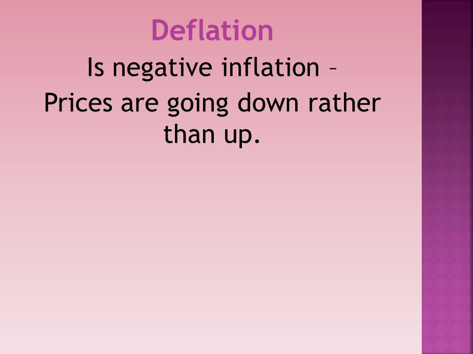 Deflation Is negative inflation –