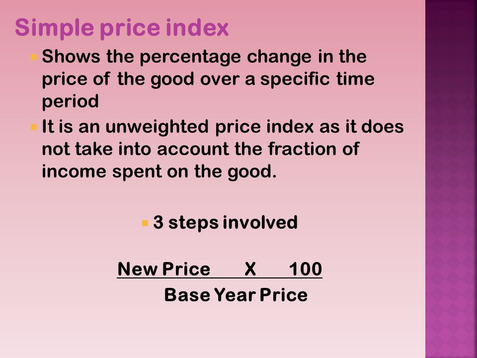Simple price index Shows the percentage change in the price of the good over a specific time period.