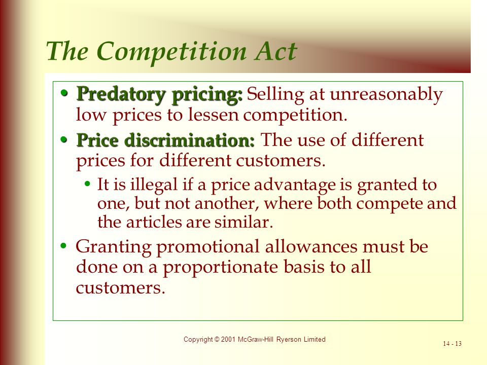 The Competition Act Predatory pricing: Selling at unreasonably low prices to lessen competition.