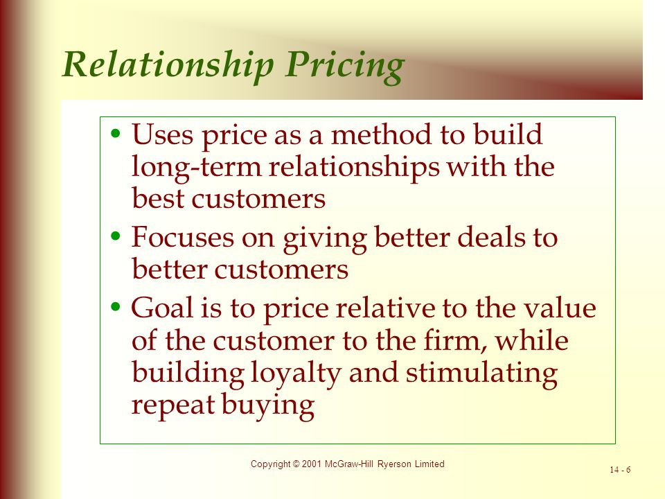 Relationship Pricing Uses price as a method to build long-term relationships with the best customers.