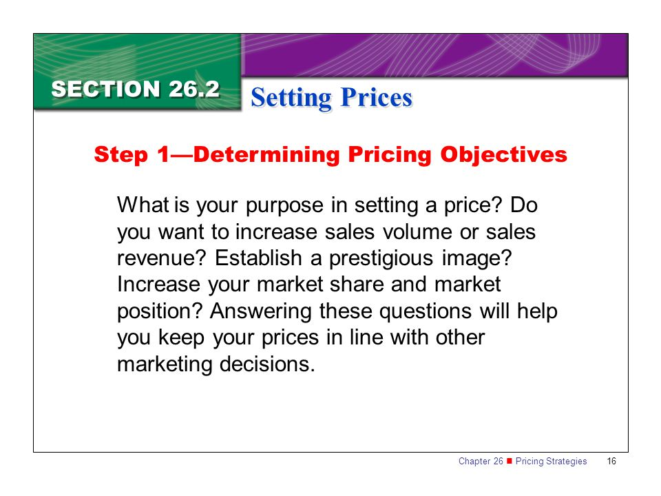Setting Prices SECTION 26.2 Step 1—Determining Pricing Objectives