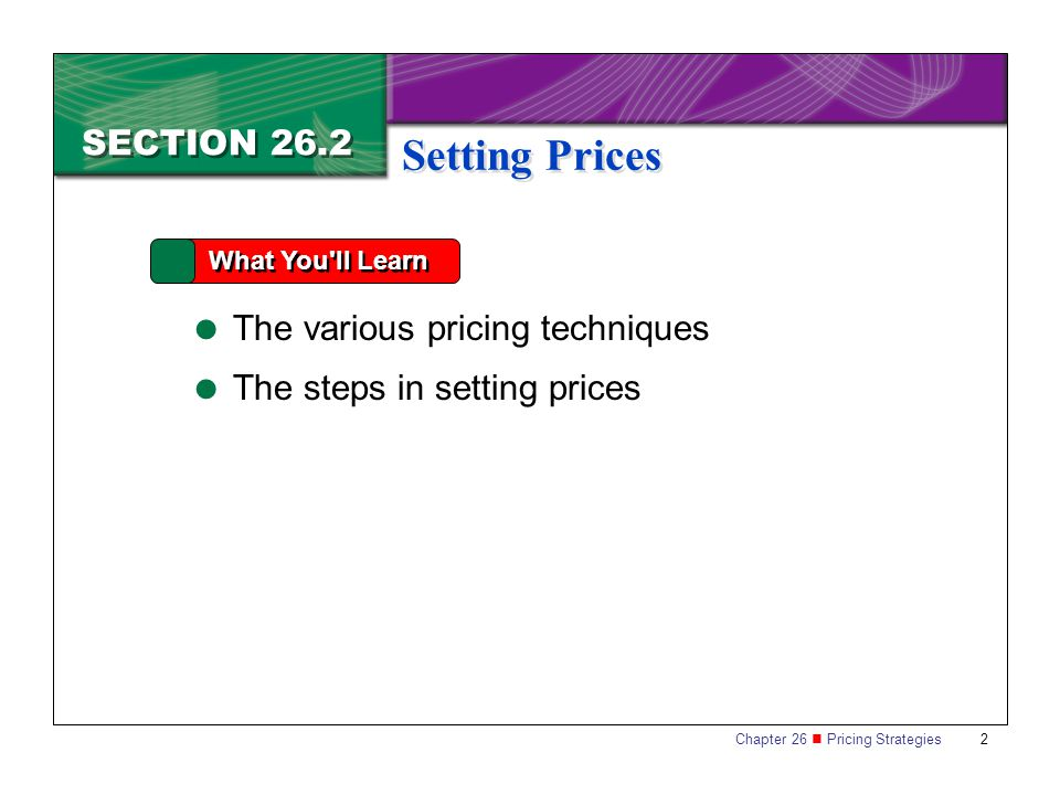 Setting Prices SECTION 26.2 The various pricing techniques