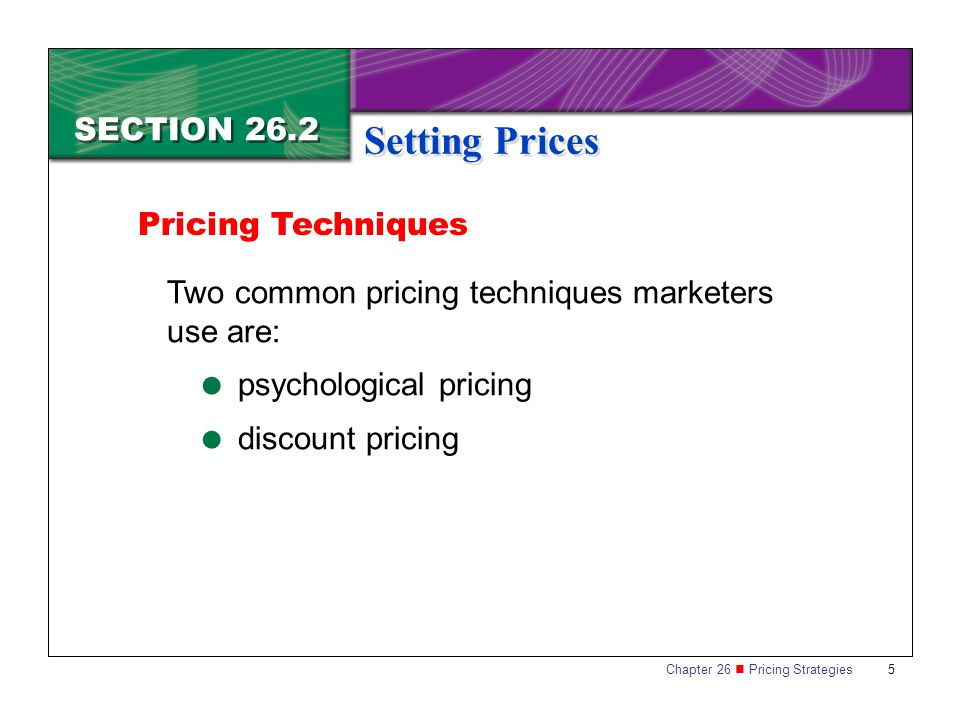 Setting Prices SECTION 26.2 Pricing Techniques