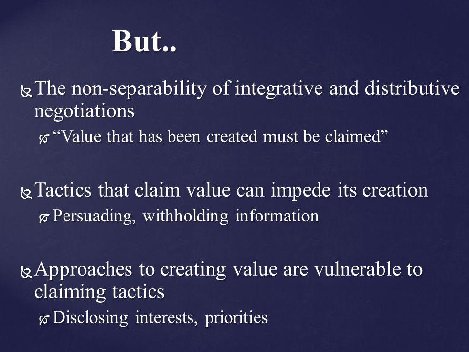 But.. The non-separability of integrative and distributive negotiations. Value that has been created must be claimed