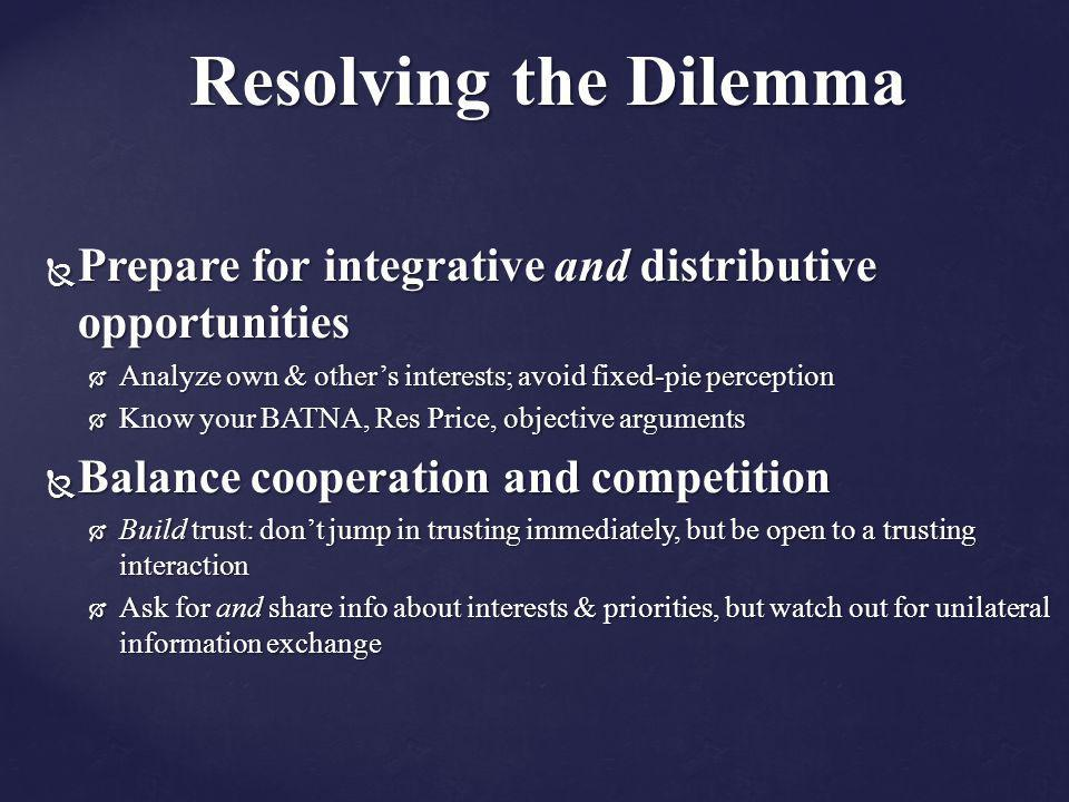 Resolving the Dilemma Prepare for integrative and distributive opportunities. Analyze own & other's interests; avoid fixed-pie perception.