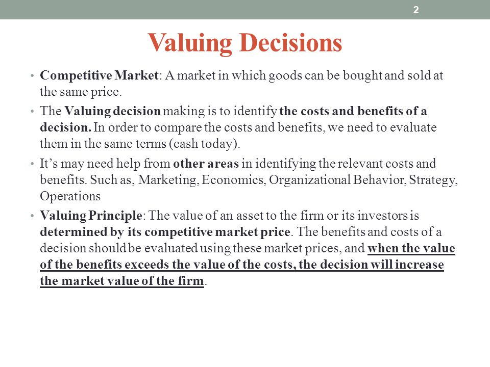 Valuing Decisions Competitive Market: A market in which goods can be bought and sold at the same price.