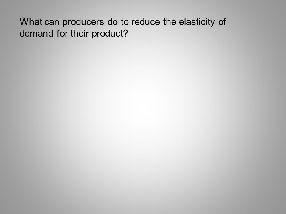What can producers do to reduce the elasticity of demand for their product