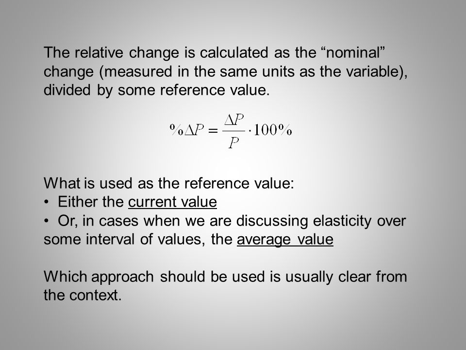 The relative change is calculated as the nominal change (measured in the same units as the variable), divided by some reference value.
