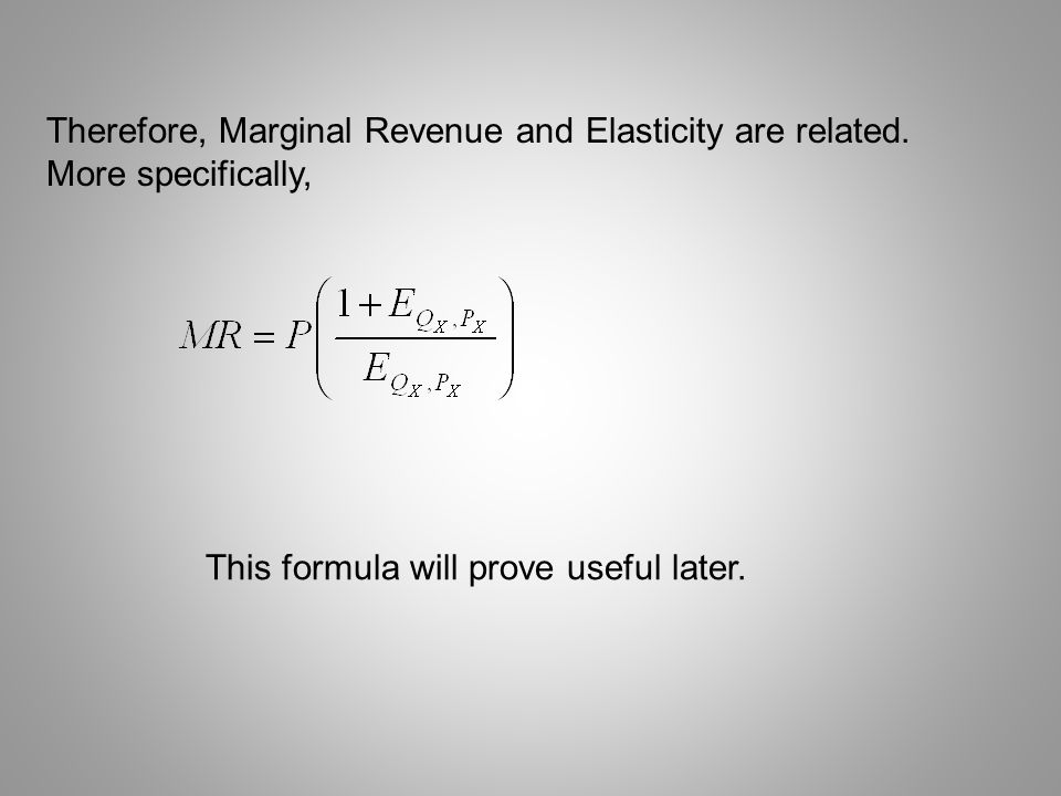 Therefore, Marginal Revenue and Elasticity are related.