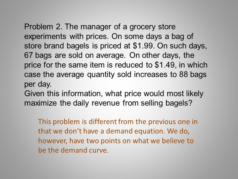 Problem 2. The manager of a grocery store experiments with prices