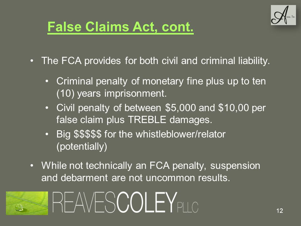 False Claims Act, cont. The FCA provides for both civil and criminal liability.