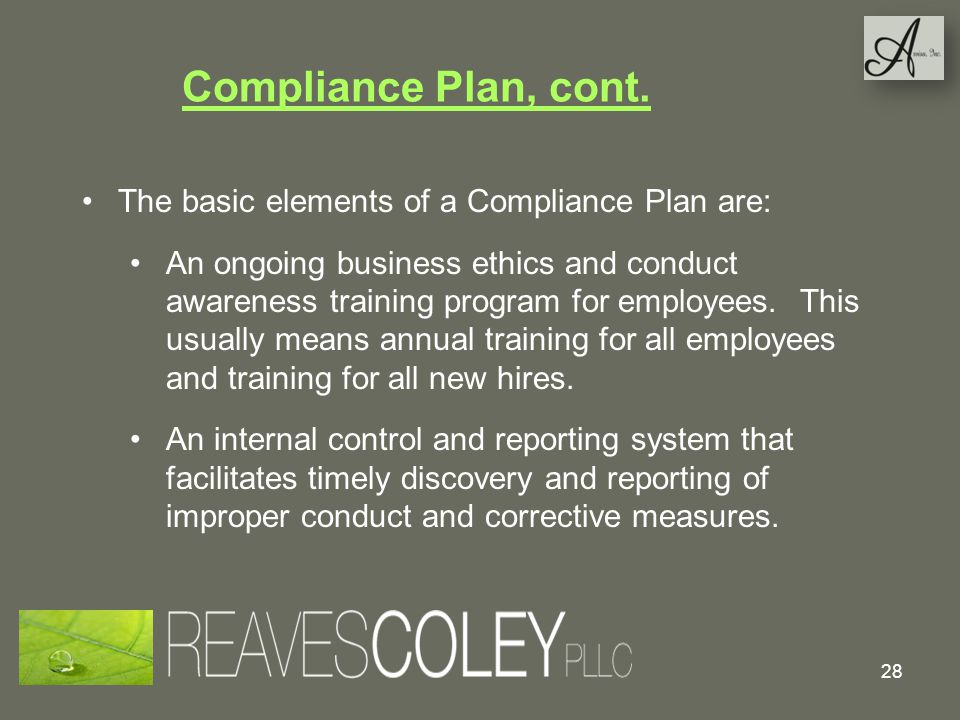 Compliance Plan, cont. The basic elements of a Compliance Plan are: