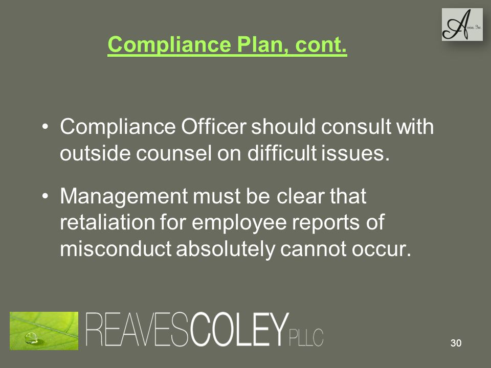 Compliance Plan, cont. Compliance Officer should consult with outside counsel on difficult issues.