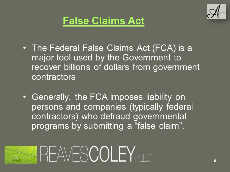 False Claims Act The Federal False Claims Act (FCA) is a major tool used by the Government to recover billions of dollars from government contractors.