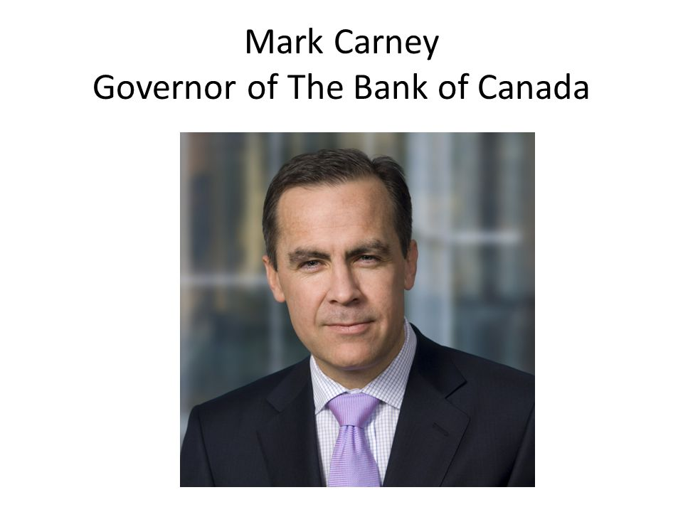 Mark Carney Governor of The Bank of Canada