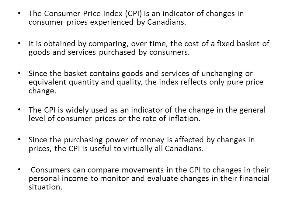 The Consumer Price Index (CPI) is an indicator of changes in consumer prices experienced by Canadians.